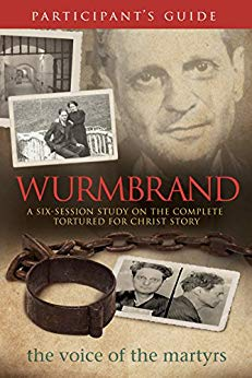 Wurmbrand Participant's Guide: A Six Session Study On The Complete Tortured For Christ Story