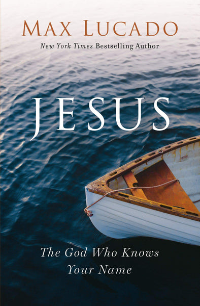 Jesus - The God Who Knows Your Name - Revised and Expanded Edition