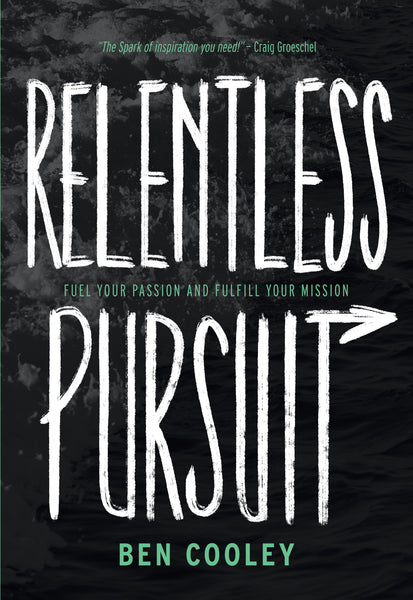 Relentless Pursuit: Fuel Your Passion and Fulfil Your Mission