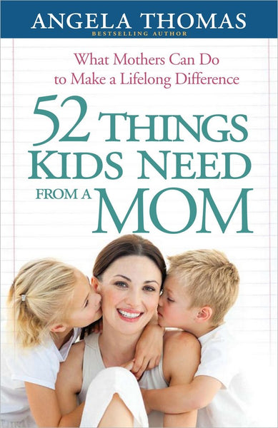52 Things Kids Need From A Mom