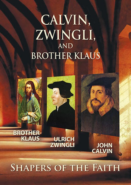Calvin, Zwingli, Brother Klaus: Shapers of the Faith