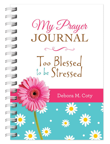 My Prayer Journal: Too Blessed/Stressed