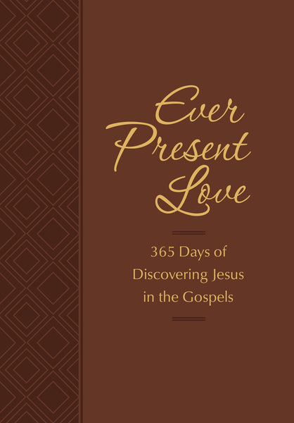 Ever Present Love: 365 Days of Discovering Jesus in the Gospels (Passion Translation)