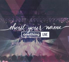 Shout Your Name - Onething Live 2014 CD - Onething - Re-vived.com