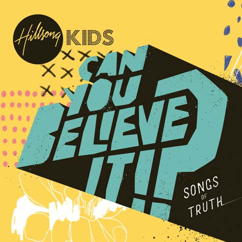 Hillsong Kids - Can You Believe It? - Songs Of Truth CD