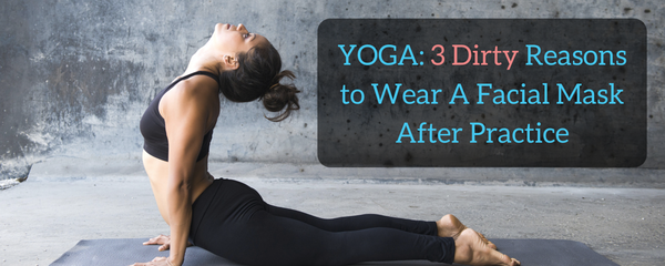 Yoga: 3 Dirty Reasons To Wear A Facial Mask After Practice