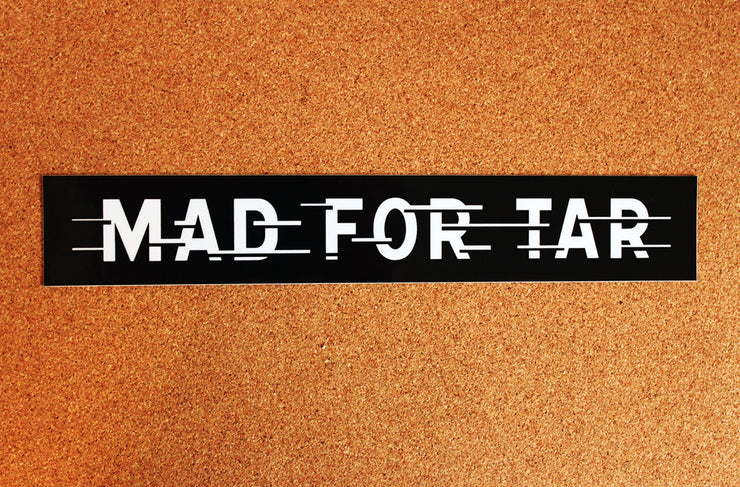 Mad For Tar sticker
