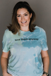 Love Them Anyway Tie Dye Tee