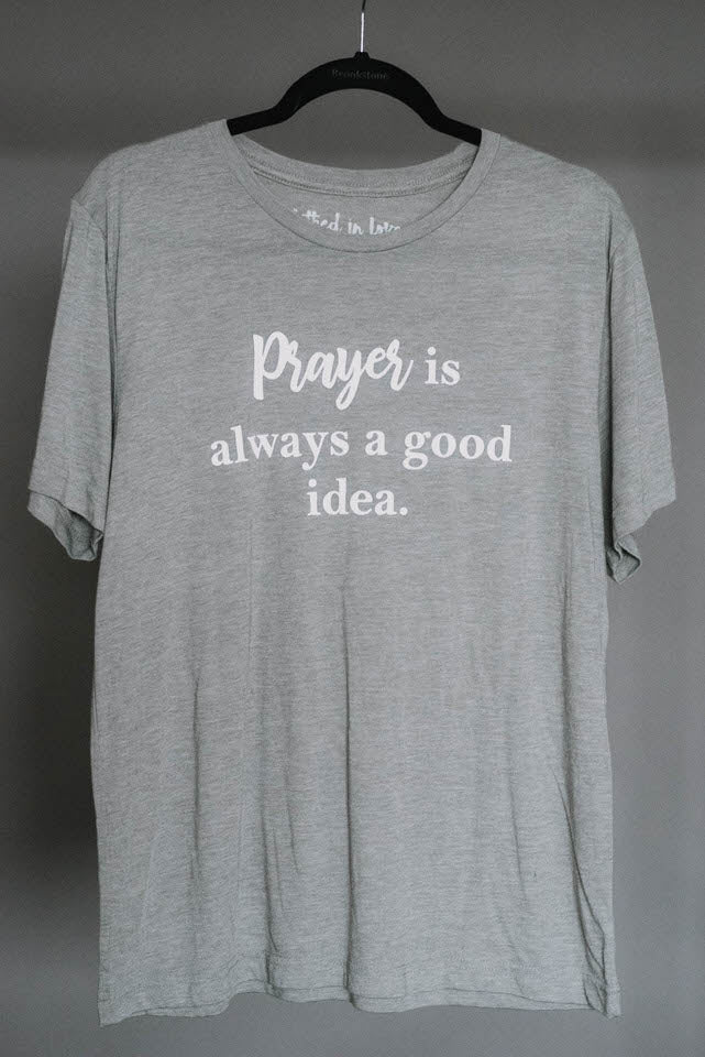 Prayer is Always a Good Idea Tee