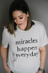 Miracles Happen Everyday Tee