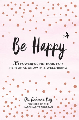 Be Happy | 35 Powerful Methods For Personal Growth & Well-Being