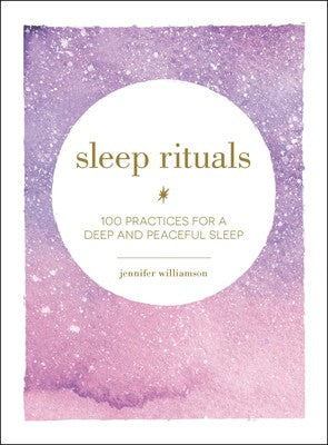 Sleep Rituals | 100 Practices for a Deep and Peaceful Sleep