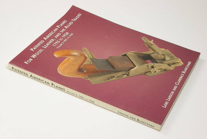 Soft Cover Book: PATENTED AMERICAN PLANES FOR WOOD, LEATHER, AND THE ALLIED TRADES 1795 TO 1934 VOLUME 3 1901 TO 1934 - 15588