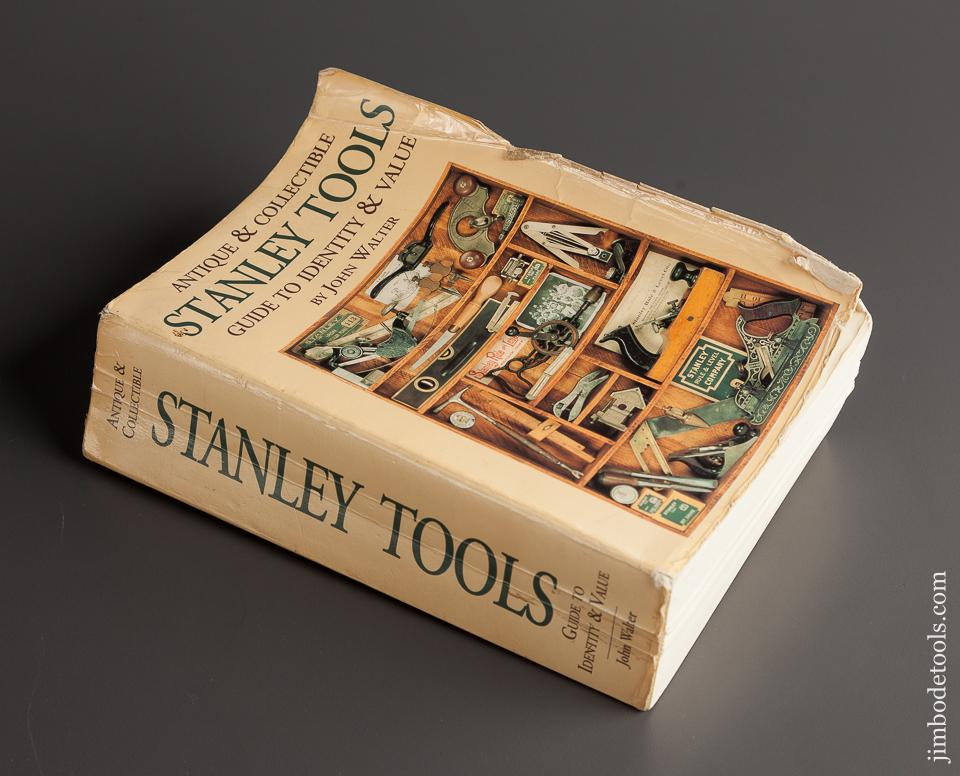 Book:  ANTIQUE & COLLICTIBLE STANLEY TOOLS GUIDE TO IDENTITY & VALUE by John Walter - 78134