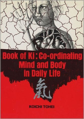 Book of Ki: Co-ordinating Mind and Body in Daily Life Paperback – Nov 1976 by Koichi Tohei (Author) Antique Alchemy