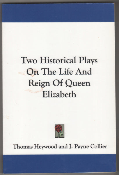 Two Historical Plays On The Life And Reign Of Queen Elizabeth,  Antique Alchemy