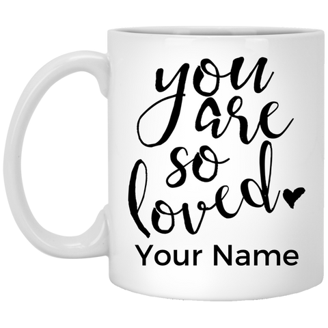 You Are So Loved Mug (Personalize With Your Name)