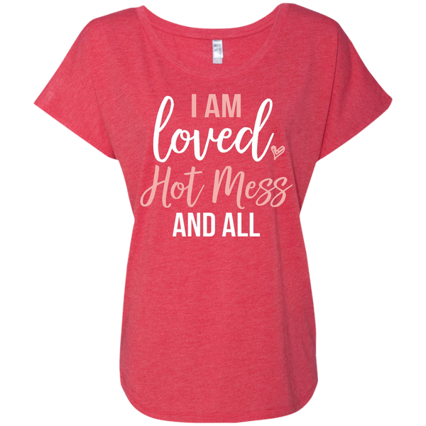 I Am Loved Hot Mess And All Triblend Dolman Sleeve Tee