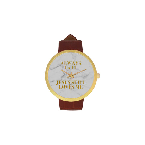 Always Late Jesus Still Loves Me Golden Leather Strap Watch