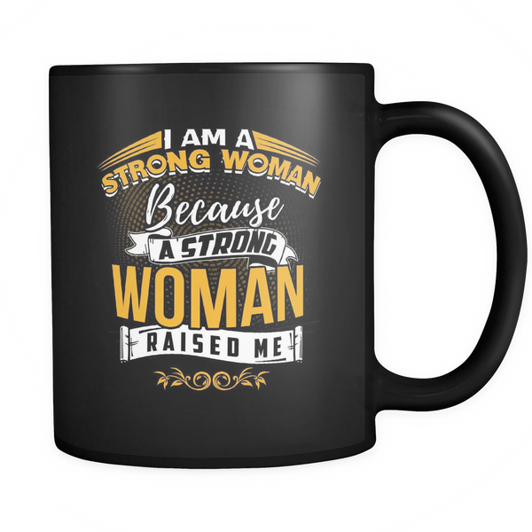 I Am A Strong Woman Because A Strong Woman Raised Me Mug