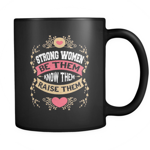 Strong Women Be Them Know Them Raise Them Mug