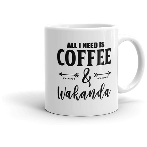 All I Need Is Coffee & Wakanda 11oz Mug