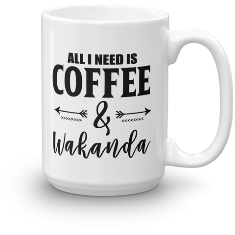 All I Need Is Coffee & Wakanda 15oz Mug