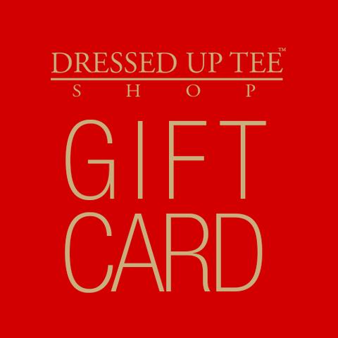 Gift Card - Dressed Up Tee Shop