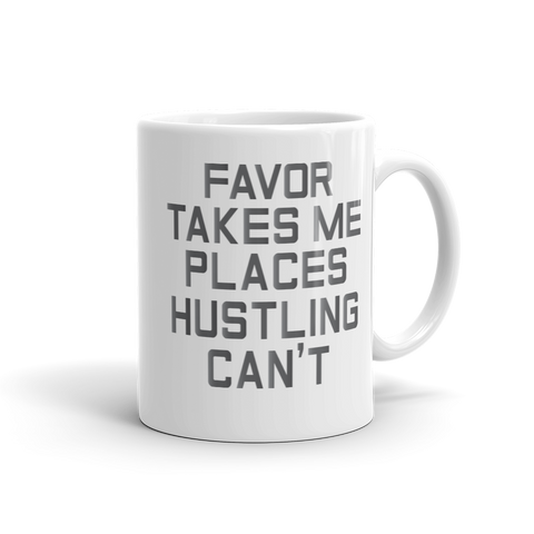 Favor Takes Me Places Hustling Can't Mug