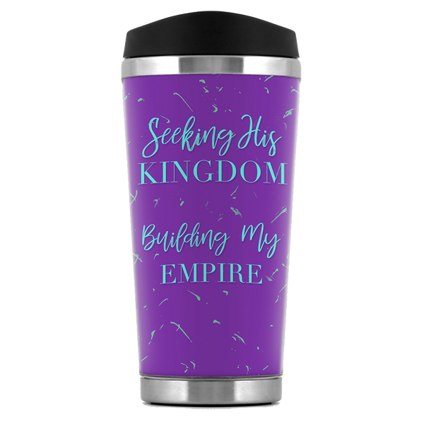 Seeking His Kingdom Building My Empire Stainless Steel Travel Tumbler