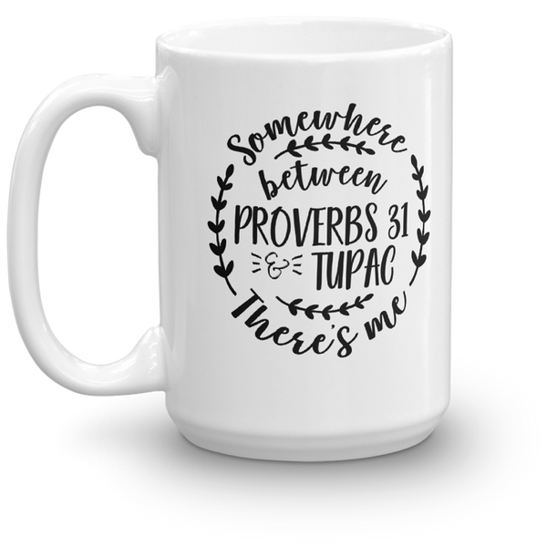 Somewhere Between Proverbs 31 & Tupac There's Me 15 oz Mug