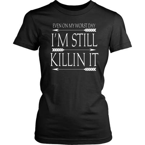 Worst Day Killin It Tee - Dressed Up Tee Shop  - 1