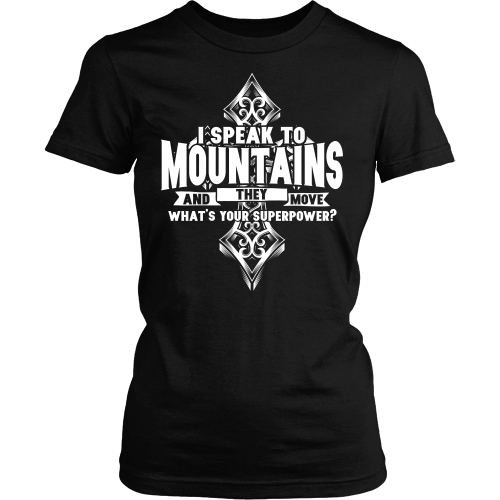 I Speak to Mountains Superpower Tee - Dressed Up Tee Shop  - 1
