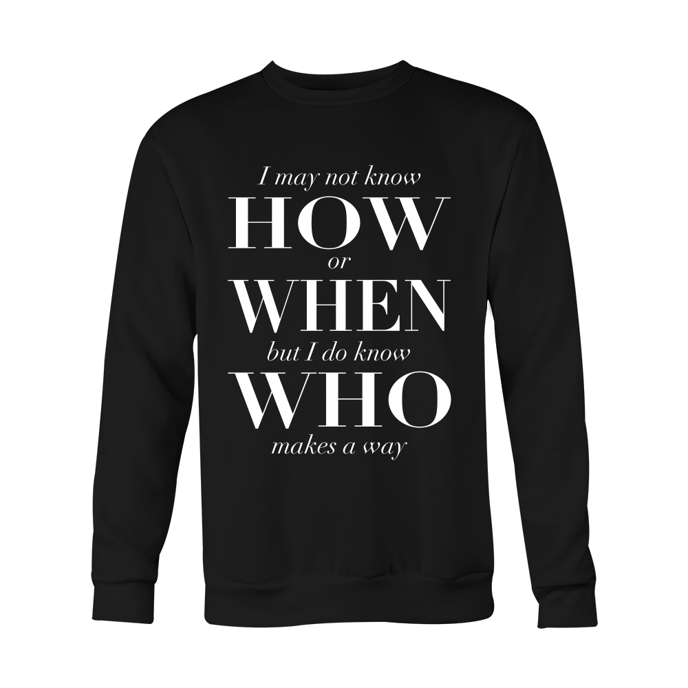 I Know Who Makes A Way Crewneck Sweatershirt Unisex