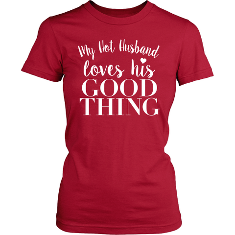 Hot Hubby Loves His Good Thing Tee - Dressed Up Tee Shop  - 1