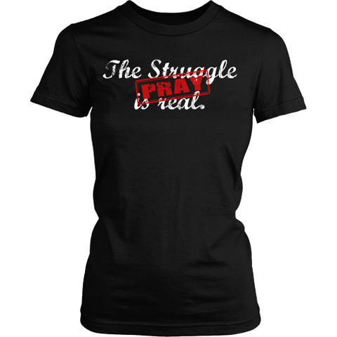 The Struggle is Real - Pray Tee - Dressed Up Tee Shop  - 1