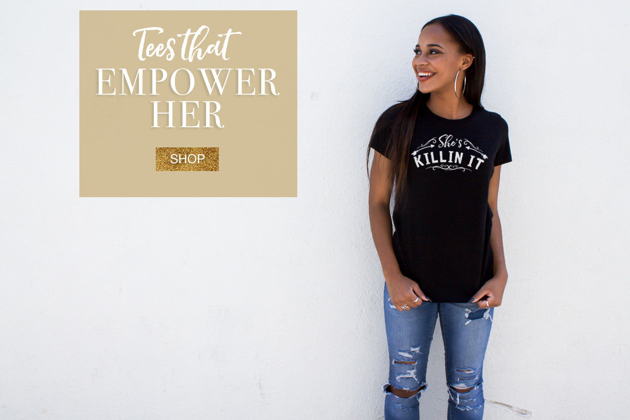 Shop Tees That Empower Her