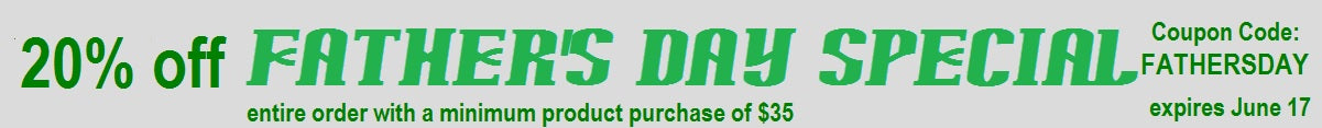 Father's Day Special! 20% off product with a minimum purchase $35 Promo Code: Fathersday