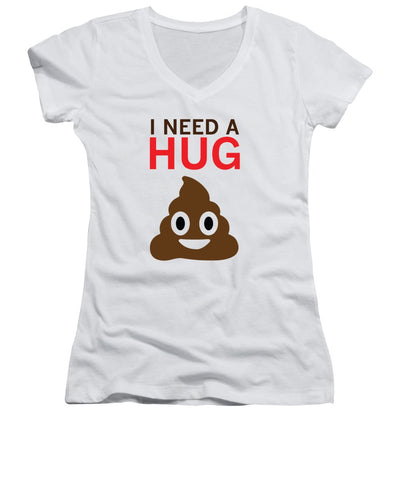 I Need A Hug - Women's V-Neck T-Shirt (Junior Cut)