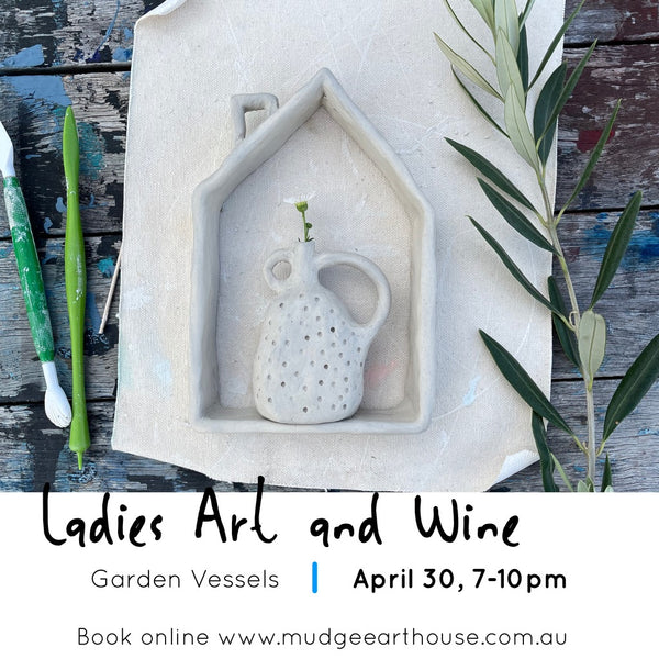 Ladies Art & Wine Evening - Garden Vessels April 30, 7-10pm