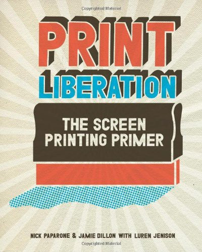 Print Liberation - The Screen Printing Primer