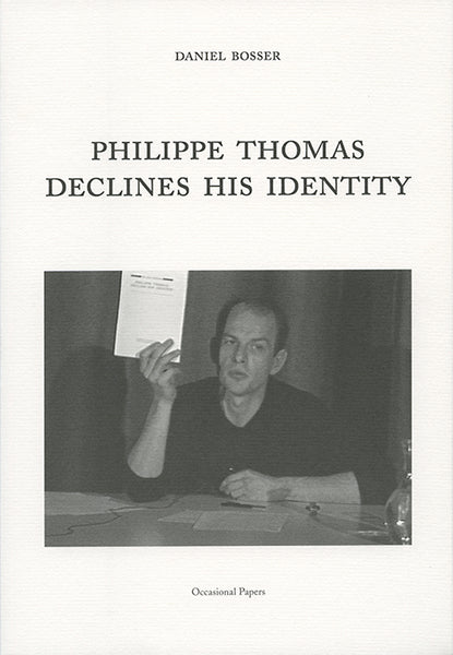 Daniel Bosser,  Philippe Thomas Declines His Identity | OCCASIONAL PAPERS