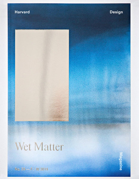 Harvard Design Magazine no.39 - Wet Matter