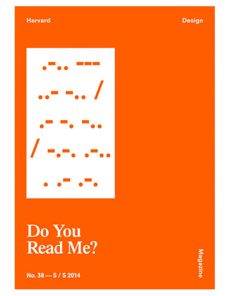 Harvard Design Magazine no.38 - DO YOU READ ME?