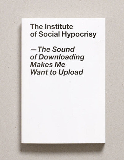 The Sound of Downloading Makes Me Want to Upload | THE INSTITUTE OF SOCIAL HYPOCRISY