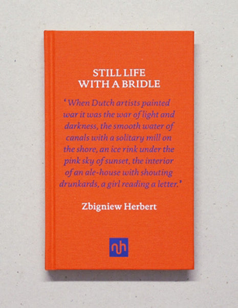Zbigniew Herbert - Still Life with a Bridle | Notting Hill Editions