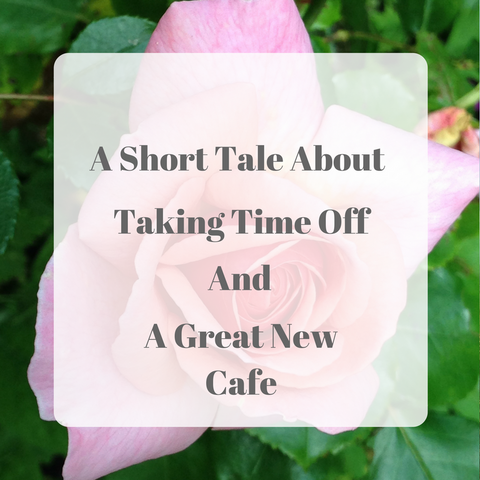 A Short Tale About Taking Time Off and A Great New Cafe