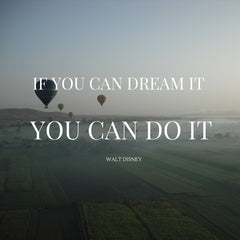 If you can dream it you can do it quote by Walt Disney