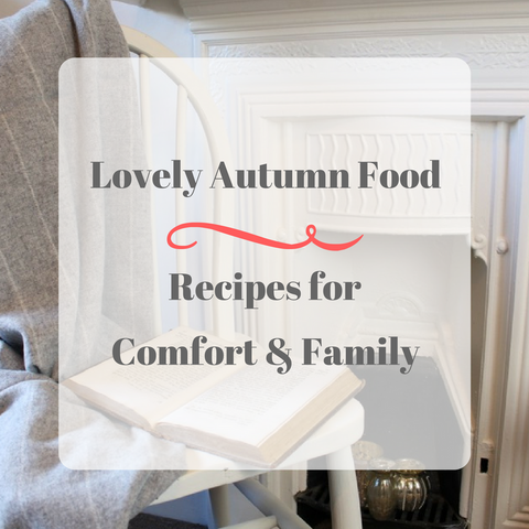 Lovely Autumn Food - Recipes for Comfort and Family by Tiddler & Fox Blog