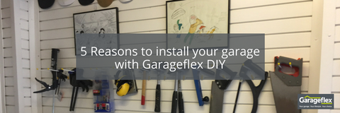 5 Reasons to install your garage with Garageflex DIY